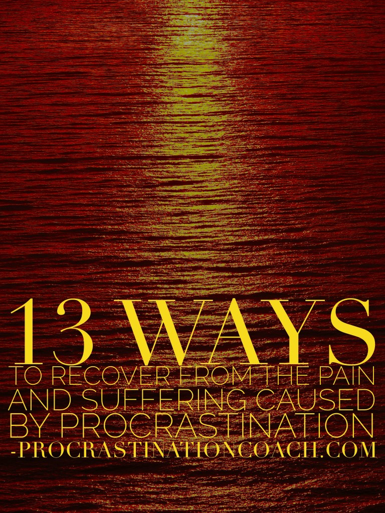 13 Ways to Recover from the Pain and Suffering Caused by Procrastination