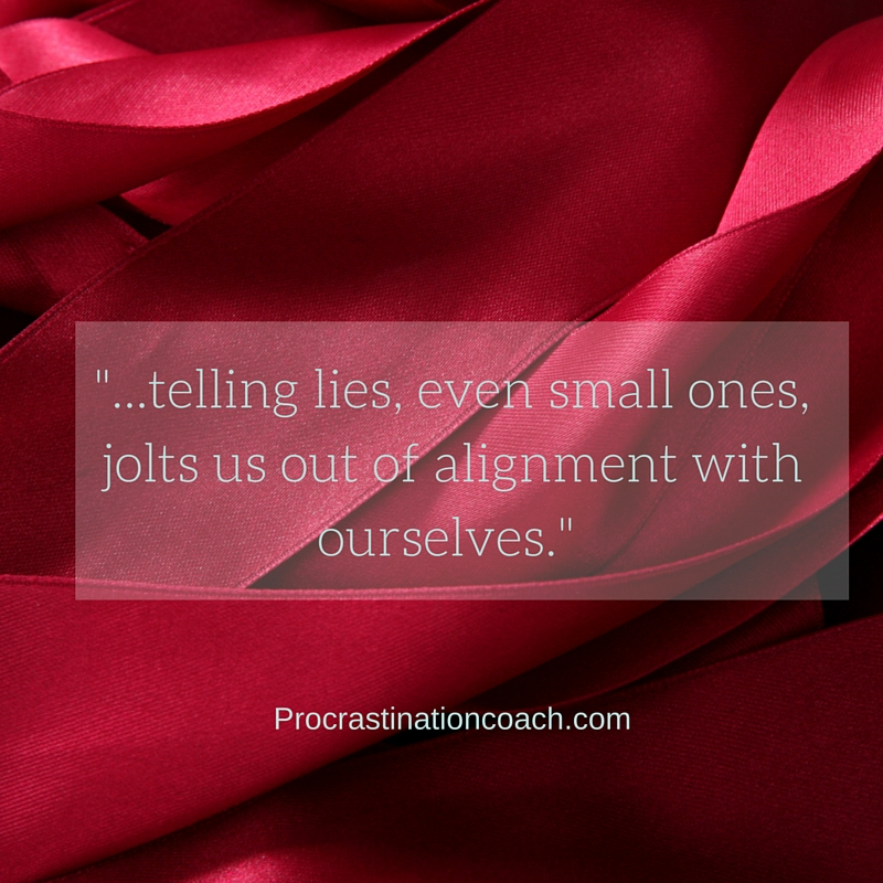 -...telling lies, even small ones,jolts us our of alignment with ourselves.- (1)