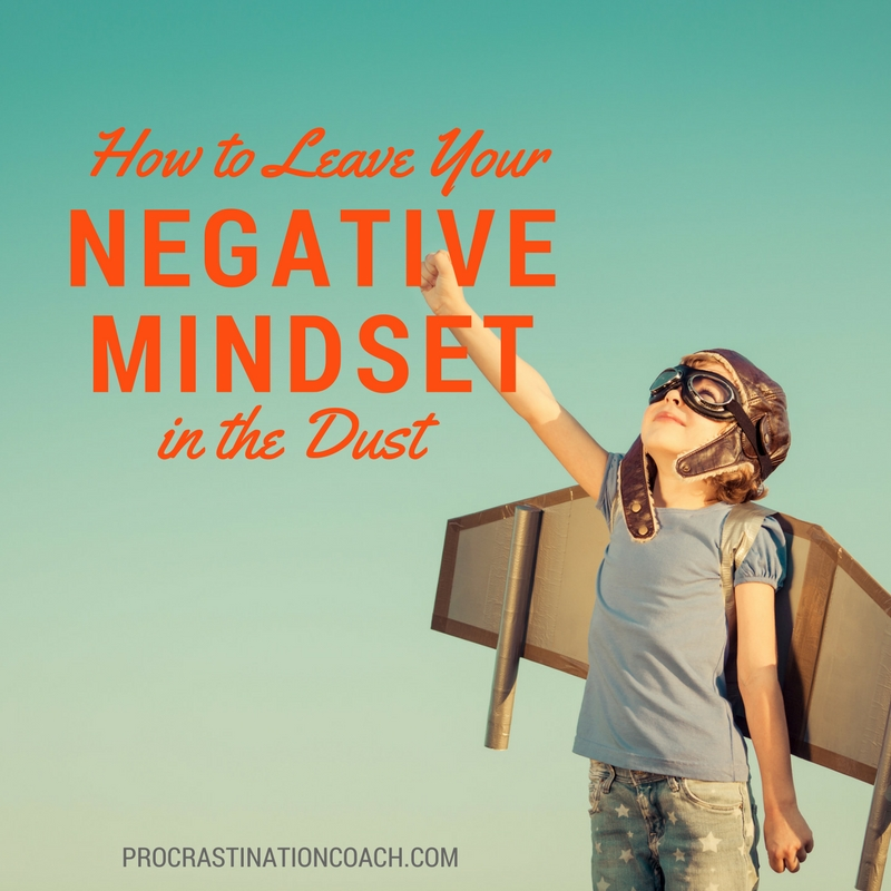 Learn to leave your negative mindset behind