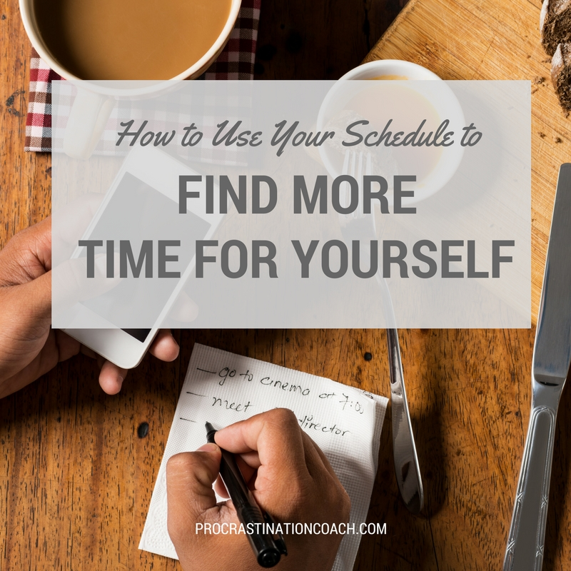 Use your schedule to find more time for yourself