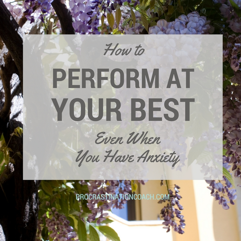 Hpw to Perform at Your Best Even When You Have Anxiety