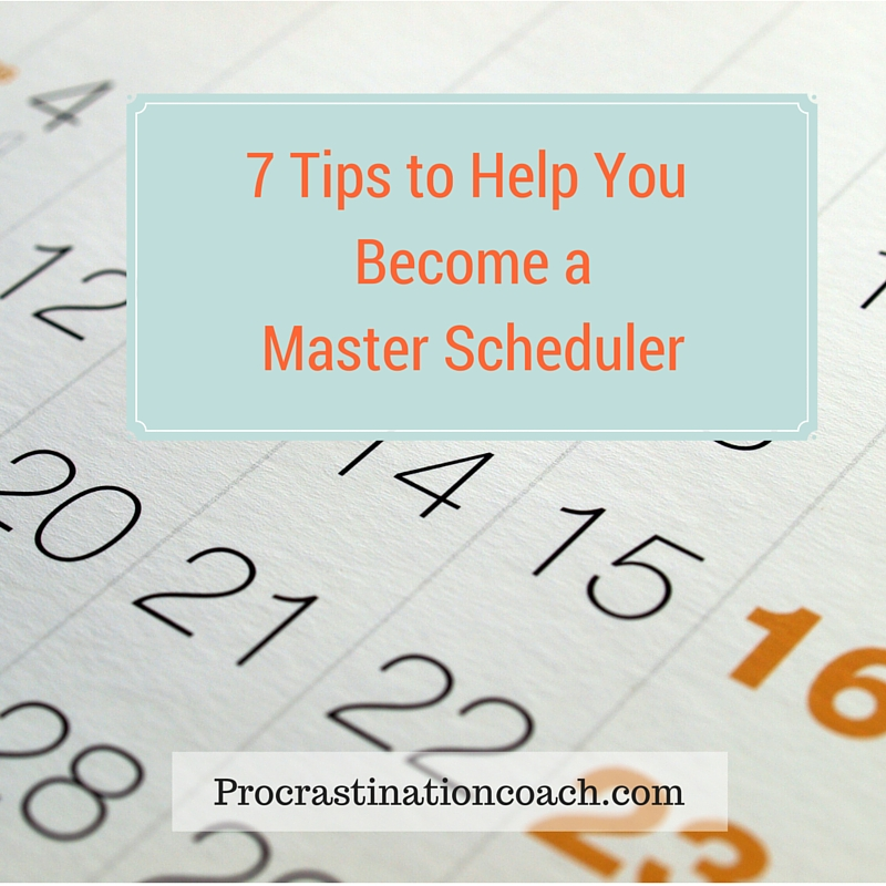 7 Tips to Help You Become a Master Scheduler - Procrastination Coach